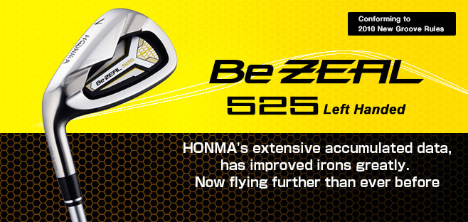 Be ZEAL525:HONMA's extensive accumulated data, has improved irons greatly. Now flying further than ever before.